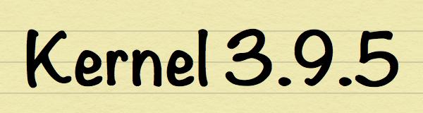 Kernel 3.9.5