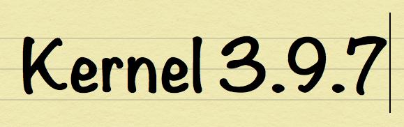 Kernel 3.9.7